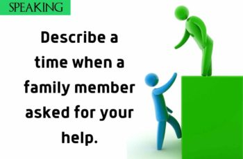 Describe a time when a family member asked for your help.