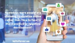 Nowadays more people are choosing to socialize online rather than face to face
