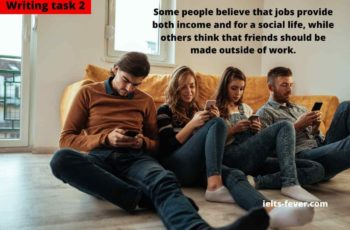 Some people believe that jobs provide both income and for a social life work