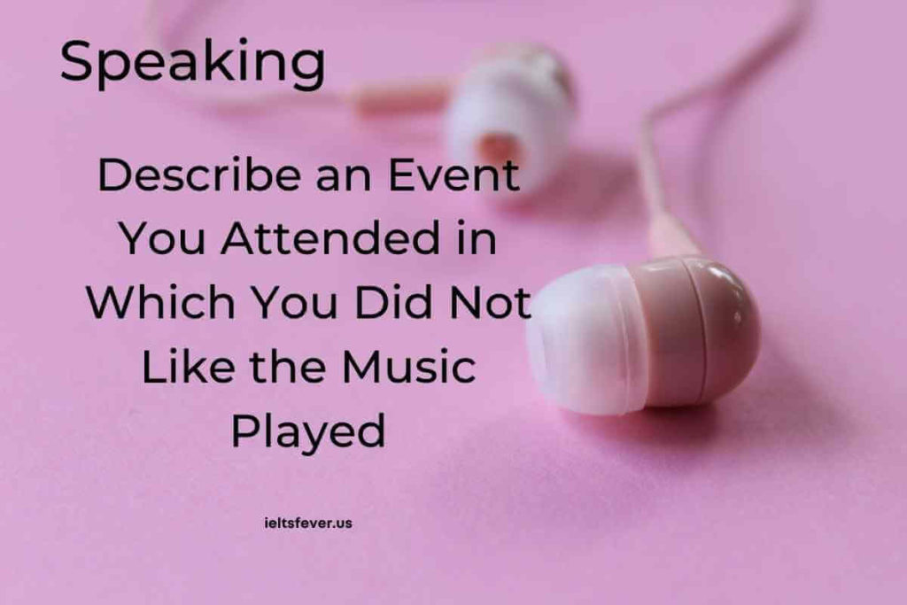 Describe an Event You Attended in Which You Did Not Like the Music Played